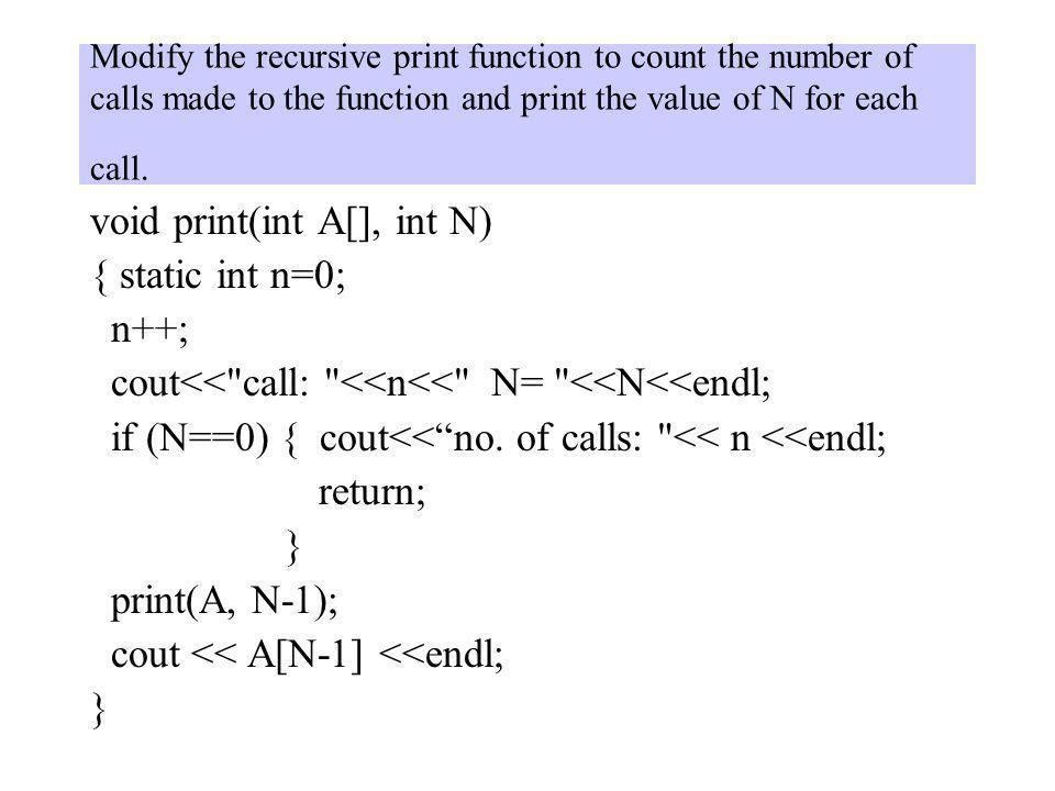 void print(int A[], int N) { static int n=0; n++;